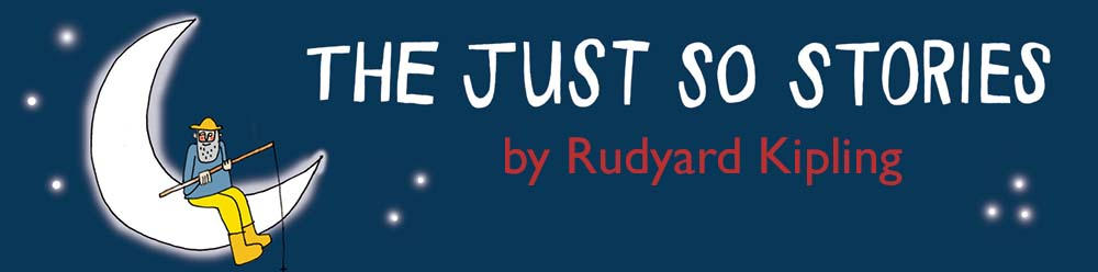 The Just So Stories  by Rudyard Kipling